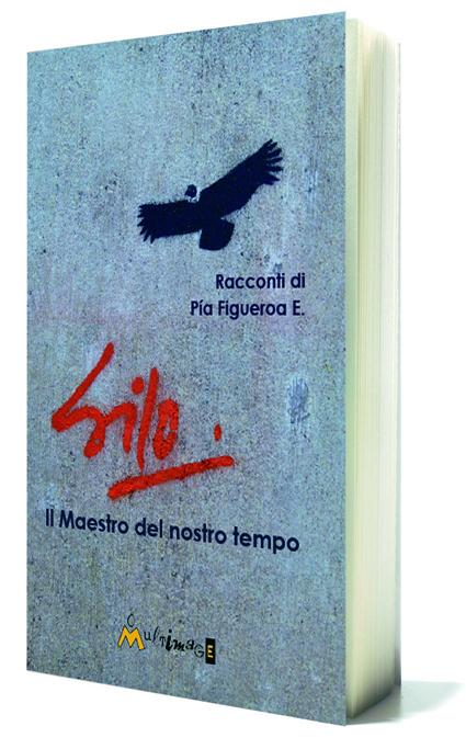 """Presentazione del libro """"Silo, Il Maestro del nostro tempo"""" di Pia Figueroa"""