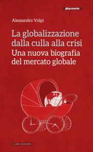 """""""La globalizzazione, dalla culla alla crisi"""". Una nuova biografia del mercato globale"""