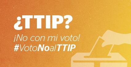 ¿TTIP? ¡No con mi voto!