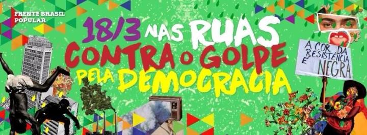 Atos em 18/03 no Brasil contra o Golpe em defesa da Democracia. Participa e entenda o que está em jogo.