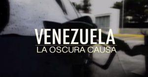 Documental sobre Venezuela: la oscura causa