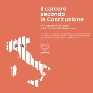 """Roma, 16 maggio. """"Il carcere secondo la Costituzione"""", presentazione del XV Rapporto sulle carceri di Antigone"""