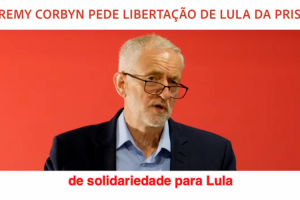 "Jeremy Corbyn: ""Lula's prison is totally unacceptable."""