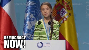 "Greta Thunberg Slams COP25, Says Response to Climate Crisis Is ""Clever Accounting and Creative PR"""