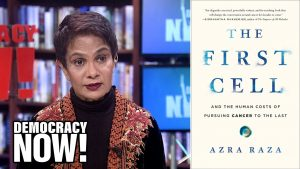"""The First Cell"": Dr. Azra Raza on Why the ""Slash-Poison-Burn Approach"" to Cancer Has Failed"