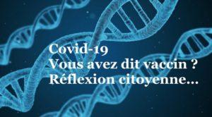 Covid-19 Vous avez dit vaccin ? Réflexion citoyenne…