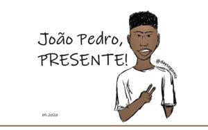 O assassinato de João Pedro nos revolta e não será em vão!