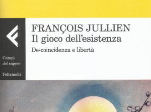 Il gioco dell'esistenza, de-coincidenza e libertà di François Jullien