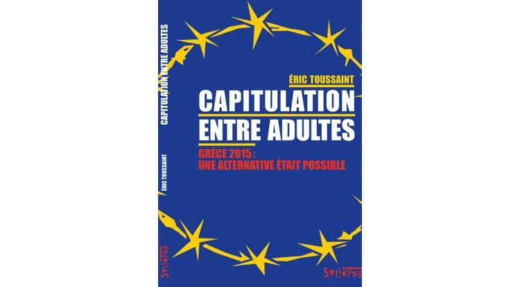 Olivier Bonfond : Le dernier ouvrage d'Eric Toussaint : « Capitulation entre adultes, Grèce 2015 : une alternative était possible », un livre détonant à mettre dans toutes les mains