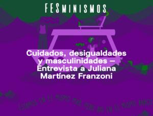 Cuidados, desigualdades y masculinidades – Entrevista a Juliana Martínez Franzoni