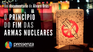 """Pressenza lança via YouTube o seu documentário """"O início do fim das armas nucleares"""""""