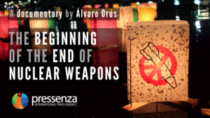 "Pressenza launches its documentary ""The Beginning of the End of Nuclear Weapons"" on YouTube"