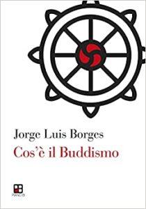 Borges, il buddismo, la ricerca della cultura universale