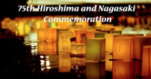 US Event: 75th anniversary of the bombing of Hiroshima and Nagasaki.