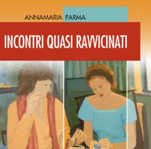 Incontri quasi ravvicinati di Annamaria Parma