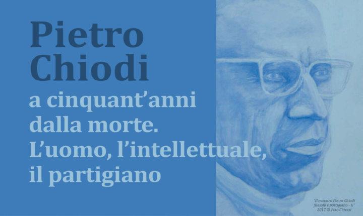 Pietro Chiodi a cinquant'anni dalla morte. L'uomo, l'intellettuale e il partigiano
