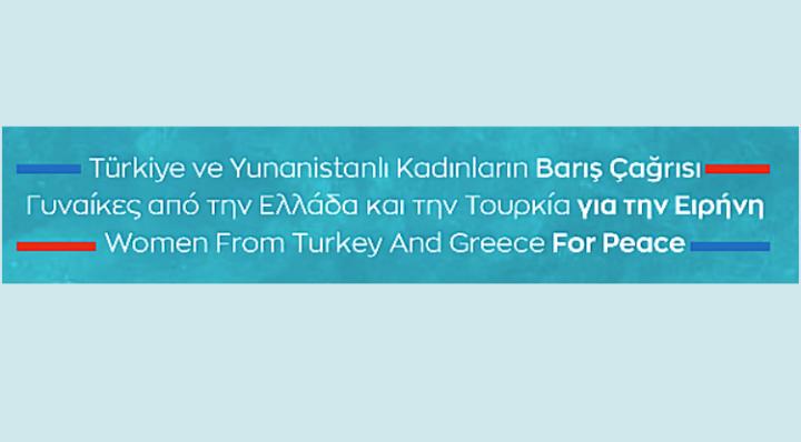 Türkiye ve Yunanistan'dan 350 kadının barış çağrısı