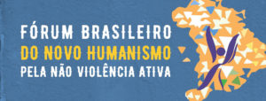 Fórum Brasileiro do Novo Humanismo pela Não Violência Ativa. Dias 2, 3 e 4 de outubro