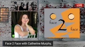 Face 2 Face with Catherine Murphy
