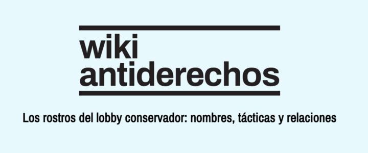 Wiki antiderechos: Los rostros del lobby conservador: nombres, tácticas y relaciones