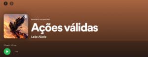 Podcast Leão Alado | Ações válidas