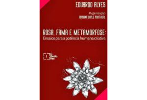 Rosa, Fama e Metamorfose: ensaios para a potência humana criativa