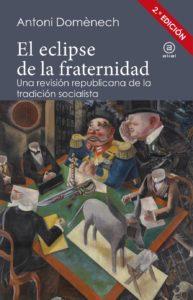 Antoni Domènech Figueras: «Alternativo a los alternativos». Epílogo a «El eclipse de la fraternidad»