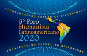 5º Fórum Humanista Latino Americano 2020: Construindo Futuro em Diversidade
