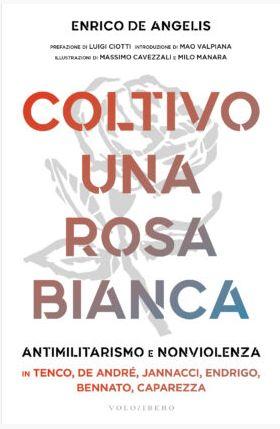 Coltivo una rosa bianca, Antimilitarismo e Nonviolenza in 6 cantautori