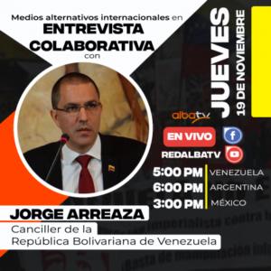 «La integración es primero humana, social, cultural», Jorge Arreaza, canciller de la República Bolivariana de Venezuela en diálogo con medios populares y alternativos de Latinoamérica