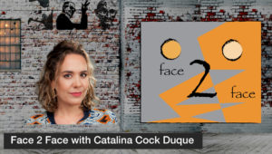 Face 2 Face with Catalina Cock Duque