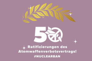 Yes, We Ban – Der Atomwaffenverbotsvertrag tritt in Kraft