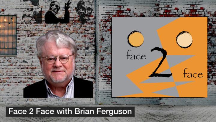 Face 2 Face with Brian Ferguson