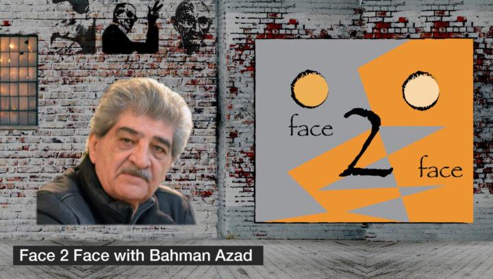 Face 2 Face with Bahman Azad