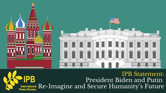 International Peace Bureau Call for Bold Steps at Biden Putin Summit